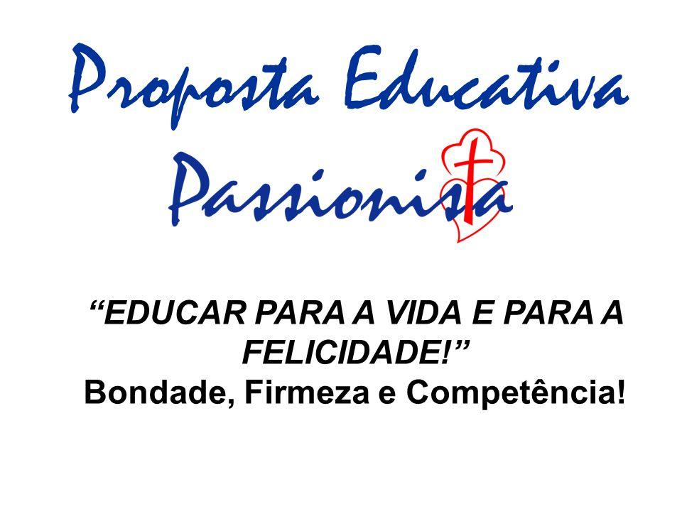 Proposta Educativa EDUCAR PARA A VIDA E PARA A FELICIDADE! Bondade, Firmeza e Competência!