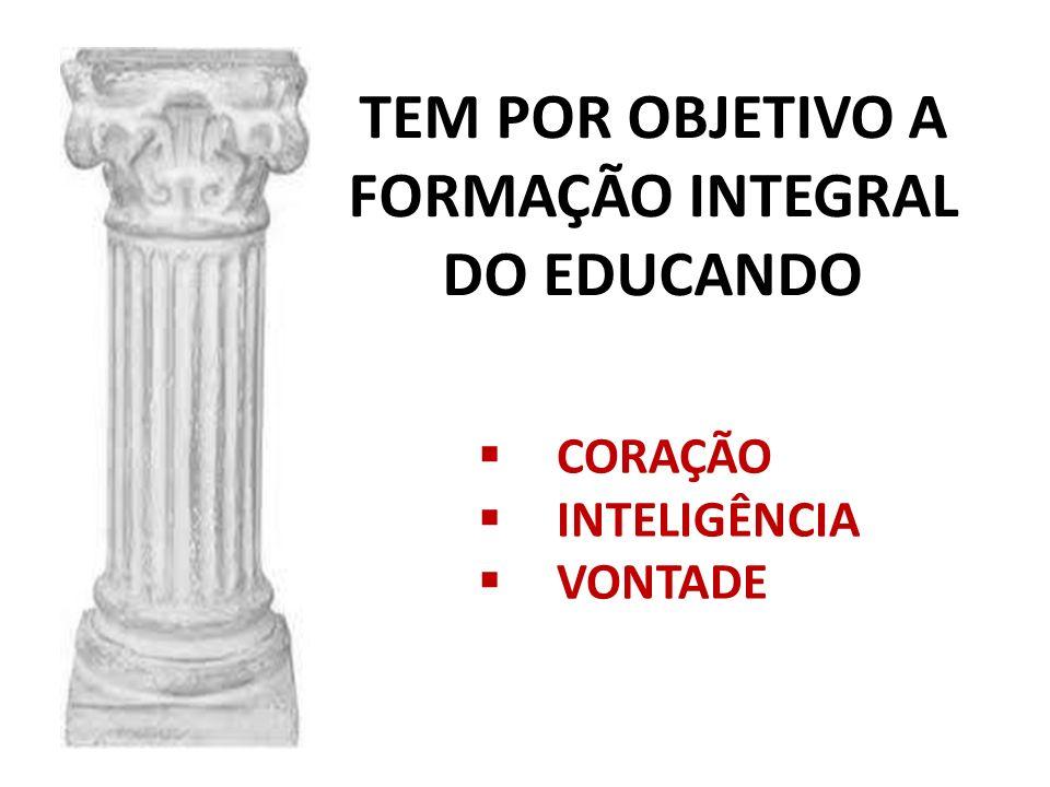 TEM POR OBJETIVO A FORMAÇÃO INTEGRAL DO EDUCANDO CORAÇÃO INTELIGÊNCIA VONTADE