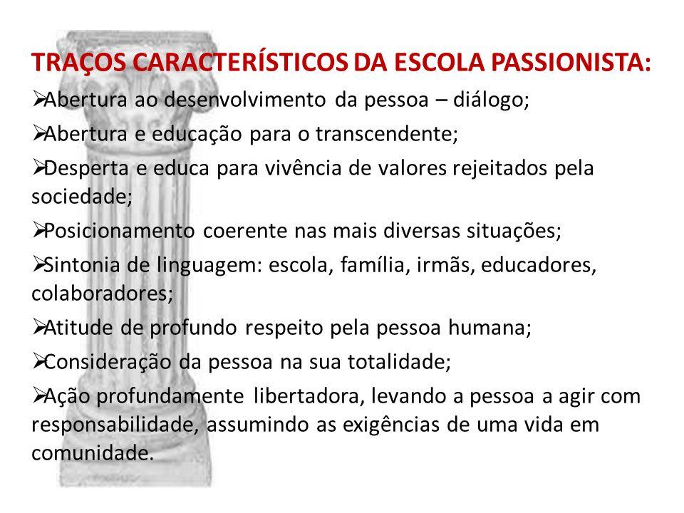 TRAÇOS CARACTERÍSTICOS DA ESCOLA PASSIONISTA: Abertura ao desenvolvimento da pessoa – diálogo; Abertura e educação para o transcendente; Desperta e ed