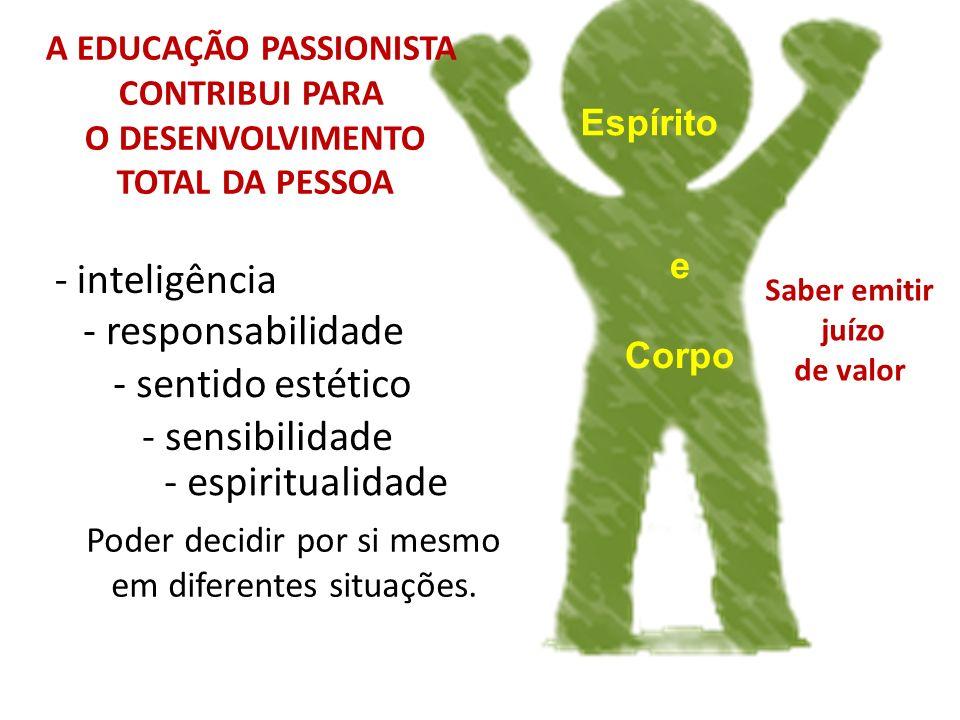e Corpo Espírito A EDUCAÇÃO PASSIONISTA CONTRIBUI PARA O DESENVOLVIMENTO TOTAL DA PESSOA - inteligência - sensibilidade - sentido estético - espiritua