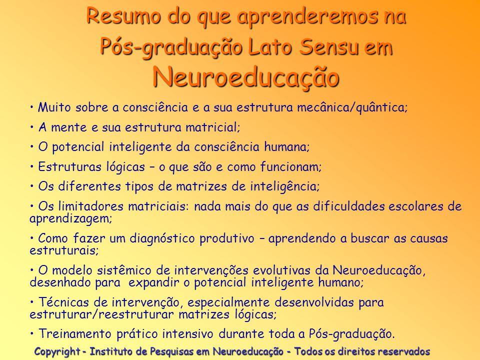 Copyright - Instituto de Pesquisas em Neuroeducação - Todos os direitos reservados Neuroeducação O que um indivíduo pode esperar deste trabalho:. Torn