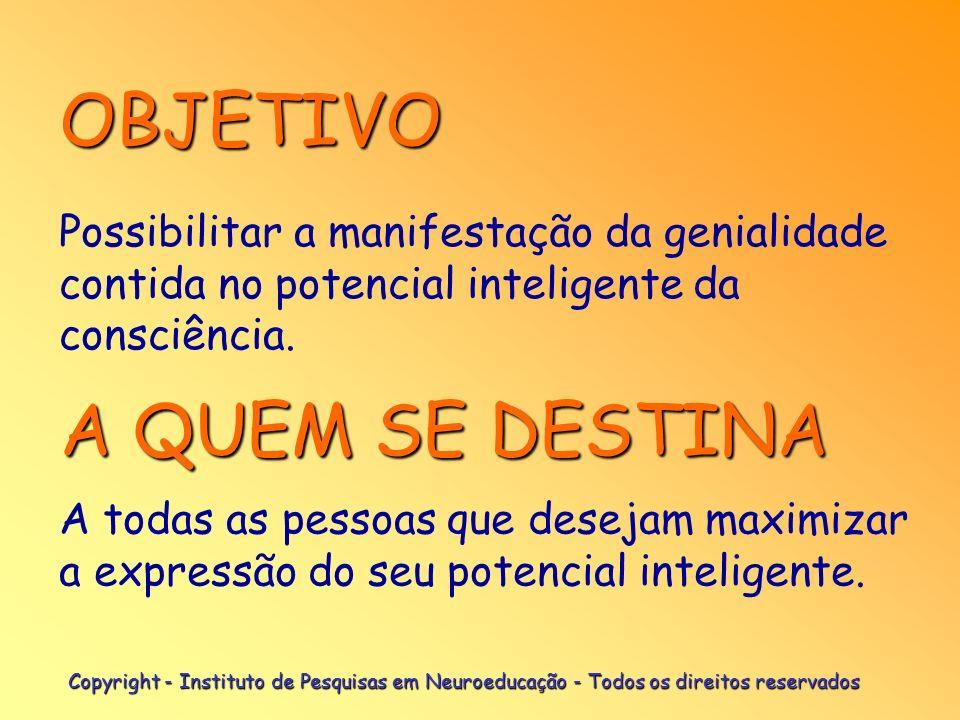 NEUROEDUCAÇÃO A EXPANSÃO DO POTENCIAL INTELIGENTE HUMANO Copyright - Instituto de Pesquisas em Neuroeducação - Todos os direitos reservados