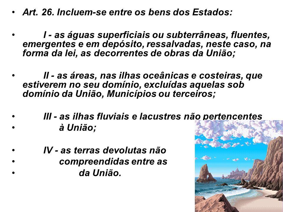 25 Art. 26. Incluem-se entre os bens dos Estados: I - as águas superficiais ou subterrâneas, fluentes, emergentes e em depósito, ressalvadas, neste ca