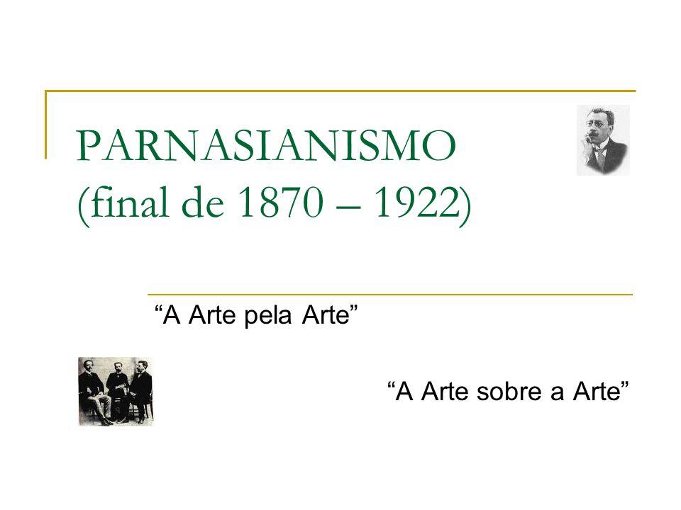 PARNASIANISMO (final de 1870 – 1922) A Arte pela Arte A Arte sobre a Arte