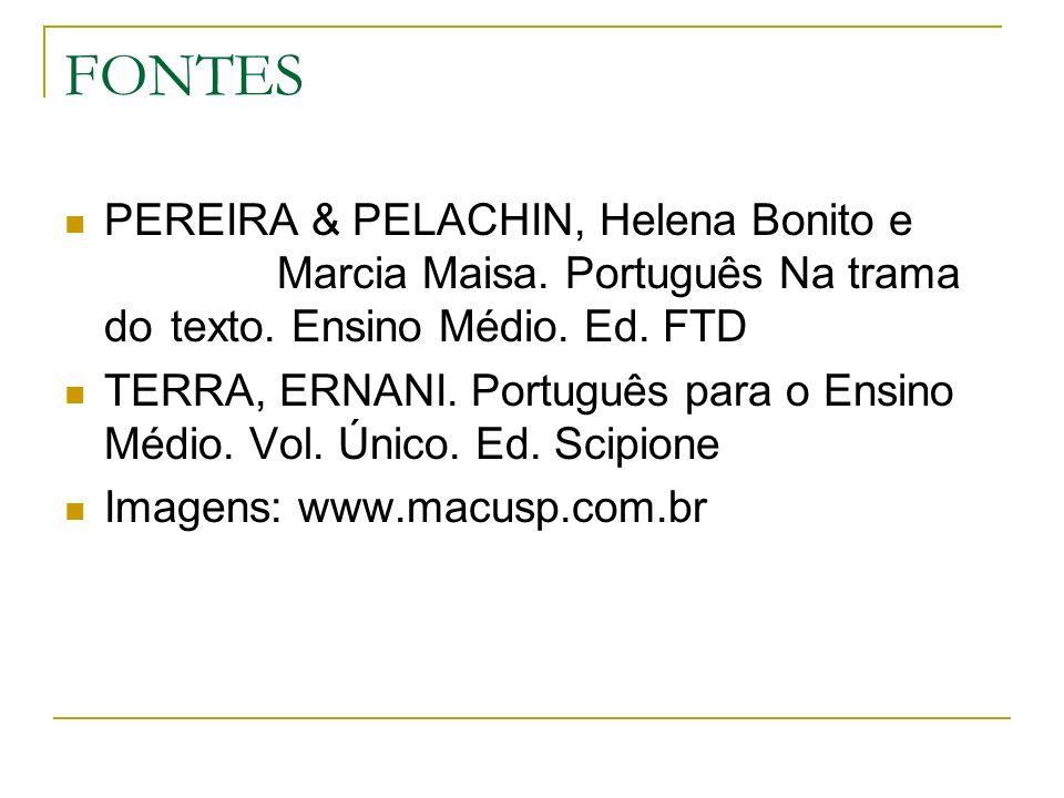 FONTES PEREIRA & PELACHIN, Helena Bonito e Marcia Maisa. Português Na trama do texto. Ensino Médio. Ed. FTD TERRA, ERNANI. Português para o Ensino Méd