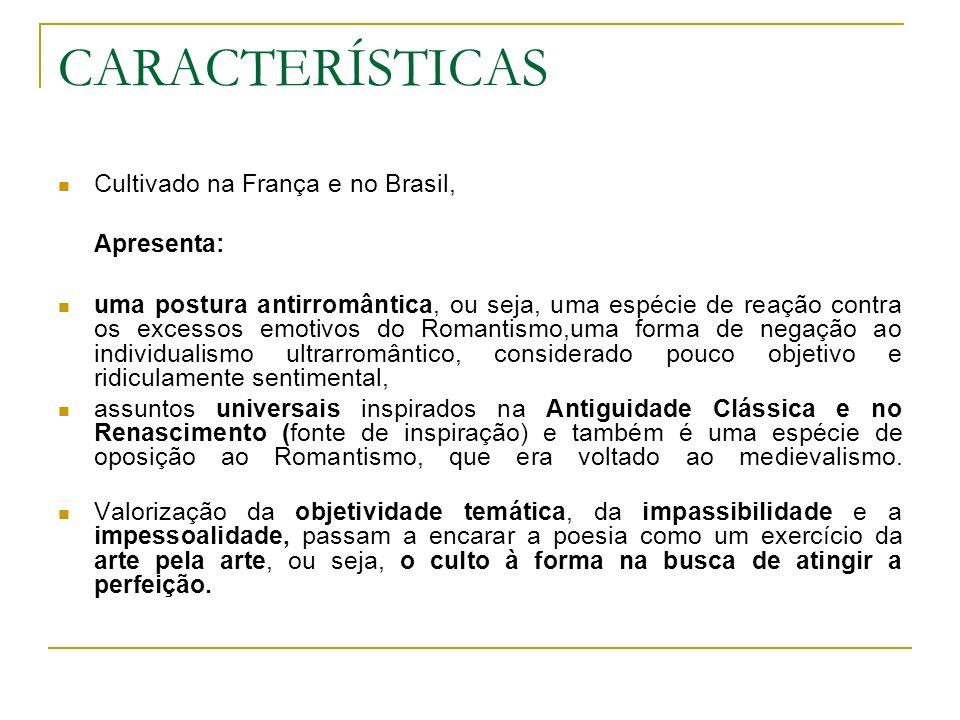 CARACTERÍSTICAS Cultivado na França e no Brasil, Apresenta: uma postura antirromântica, ou seja, uma espécie de reação contra os excessos emotivos do