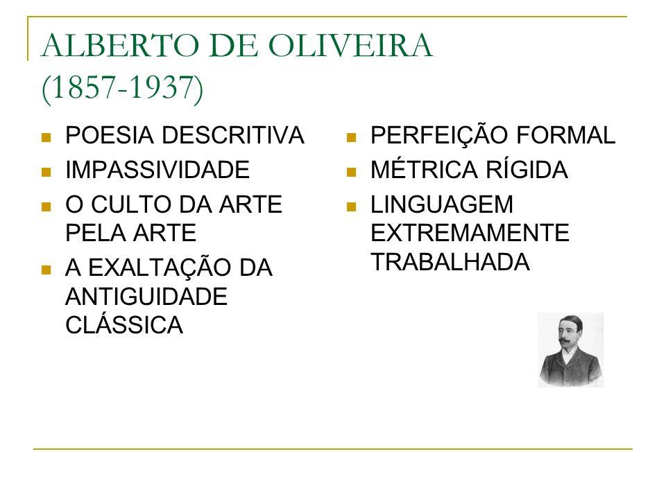 ALBERTO DE OLIVEIRA (1857-1937) POESIA DESCRITIVA IMPASSIVIDADE O CULTO DA ARTE PELA ARTE A EXALTAÇÃO DA ANTIGUIDADE CLÁSSICA PERFEIÇÃO FORMAL MÉTRICA
