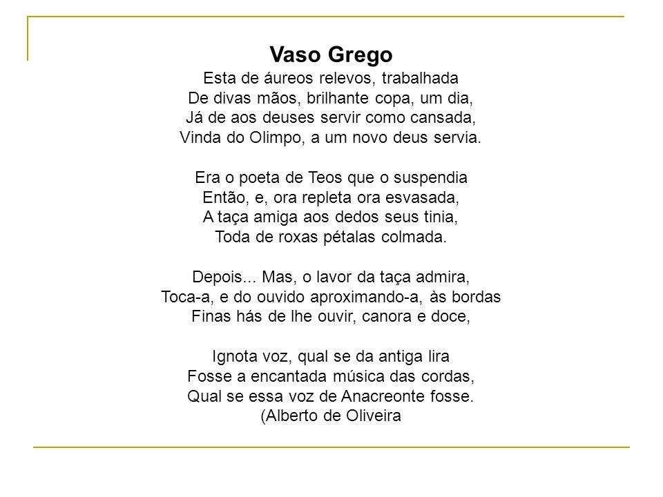 Vaso Grego Esta de áureos relevos, trabalhada De divas mãos, brilhante copa, um dia, Já de aos deuses servir como cansada, Vinda do Olimpo, a um novo