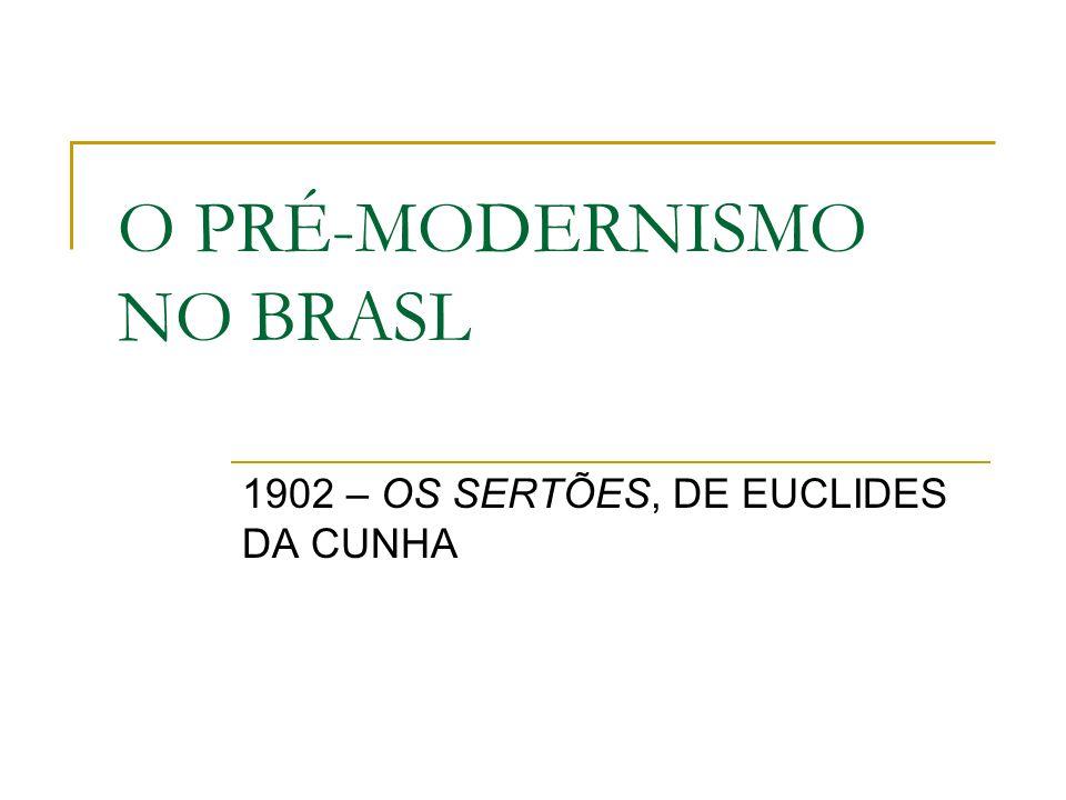 O PRÉ-MODERNISMO NO BRASL 1902 – OS SERTÕES, DE EUCLIDES DA CUNHA