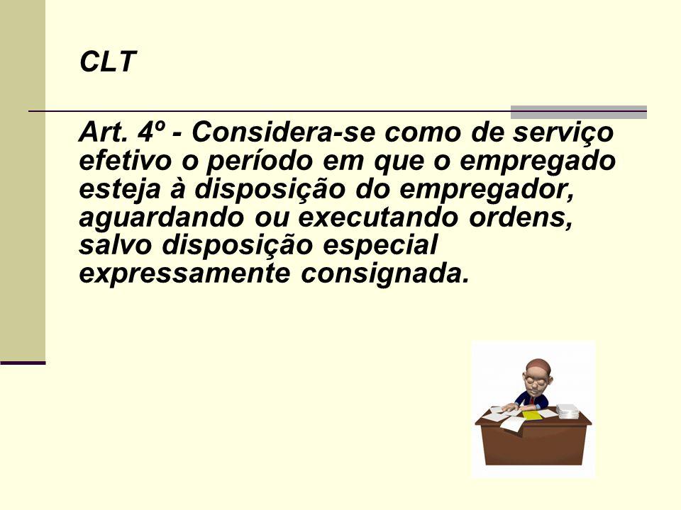 CLT Art. 4º - Considera-se como de serviço efetivo o período em que o empregado esteja à disposição do empregador, aguardando ou executando ordens, sa
