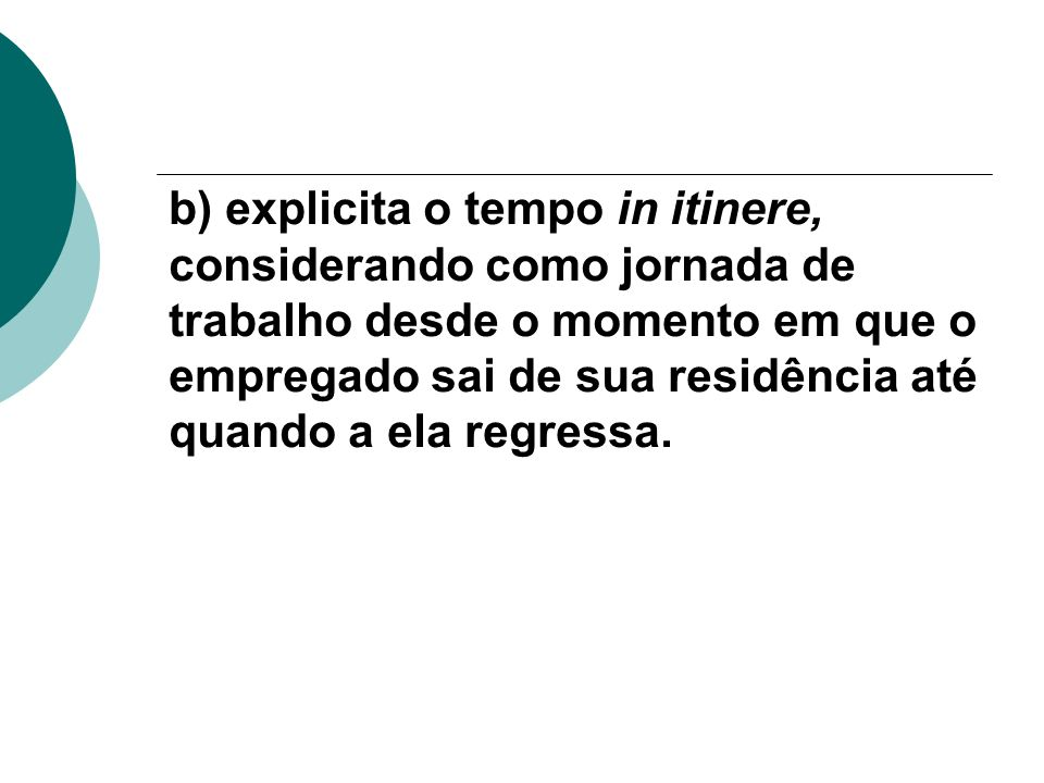 b) explicita o tempo in itinere, considerando como jornada de trabalho desde o momento em que o empregado sai de sua residência até quando a ela regre