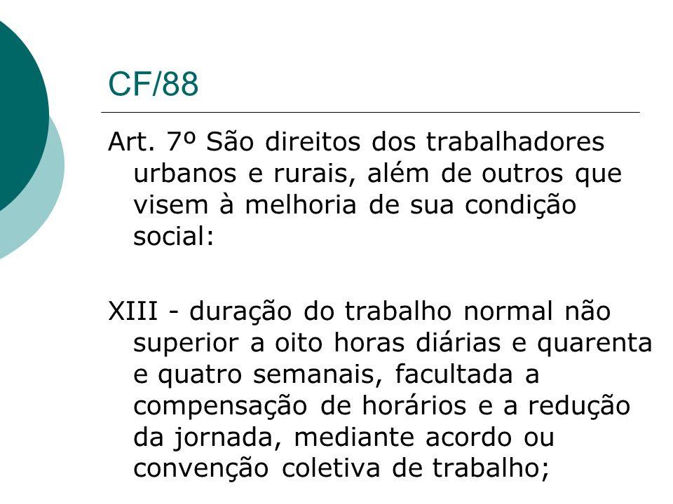 CF/88 Art. 7º São direitos dos trabalhadores urbanos e rurais, além de outros que visem à melhoria de sua condição social: XIII - duração do trabalho