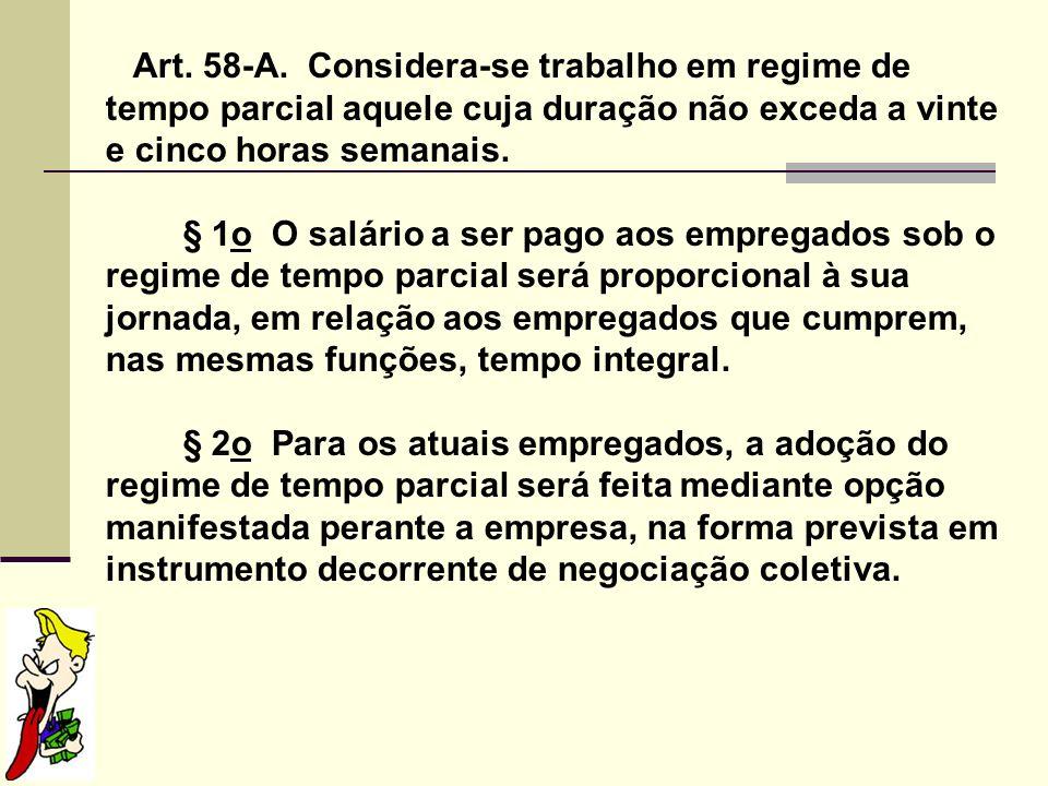 Art. 58-A. Considera-se trabalho em regime de tempo parcial aquele cuja duração não exceda a vinte e cinco horas semanais. § 1o O salário a ser pago a