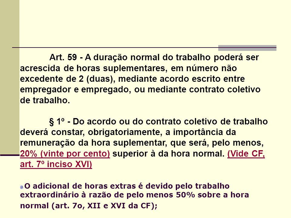 Art. 59 - A duração normal do trabalho poderá ser acrescida de horas suplementares, em número não excedente de 2 (duas), mediante acordo escrito entre