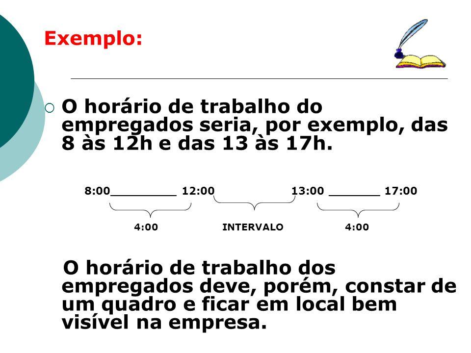 Exemplo: O horário de trabalho do empregados seria, por exemplo, das 8 às 12h e das 13 às 17h. 8:00_________ 12:00 13:00 _______ 17:00 4:00 INTERVALO