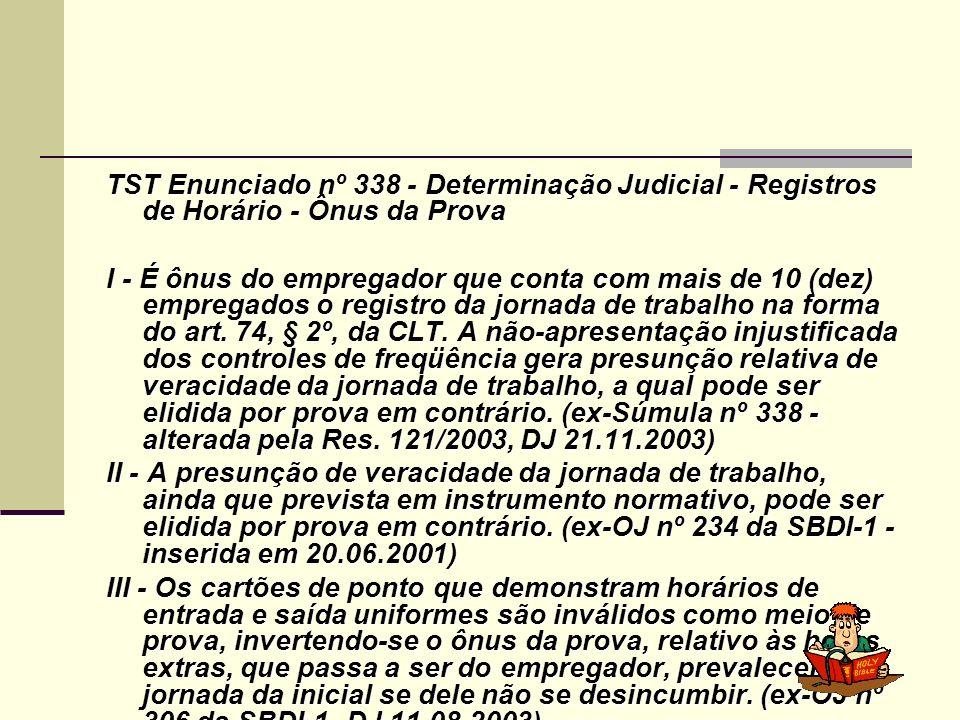 TST Enunciado nº 338 - Determinação Judicial - Registros de Horário - Ônus da Prova I - É ônus do empregador que conta com mais de 10 (dez) empregados