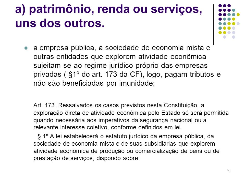 63 a) patrimônio, renda ou serviços, uns dos outros. a empresa pública, a sociedade de economia mista e outras entidades que explorem atividade econôm