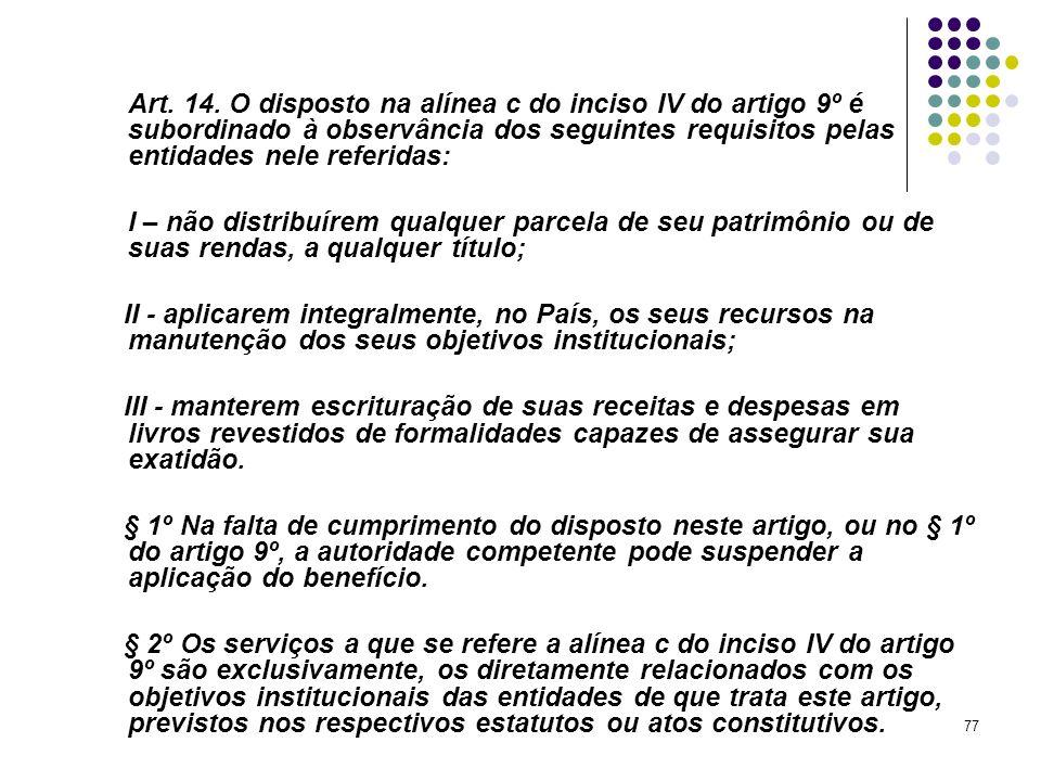 77 Art. 14. O disposto na alínea c do inciso IV do artigo 9º é subordinado à observância dos seguintes requisitos pelas entidades nele referidas: I –
