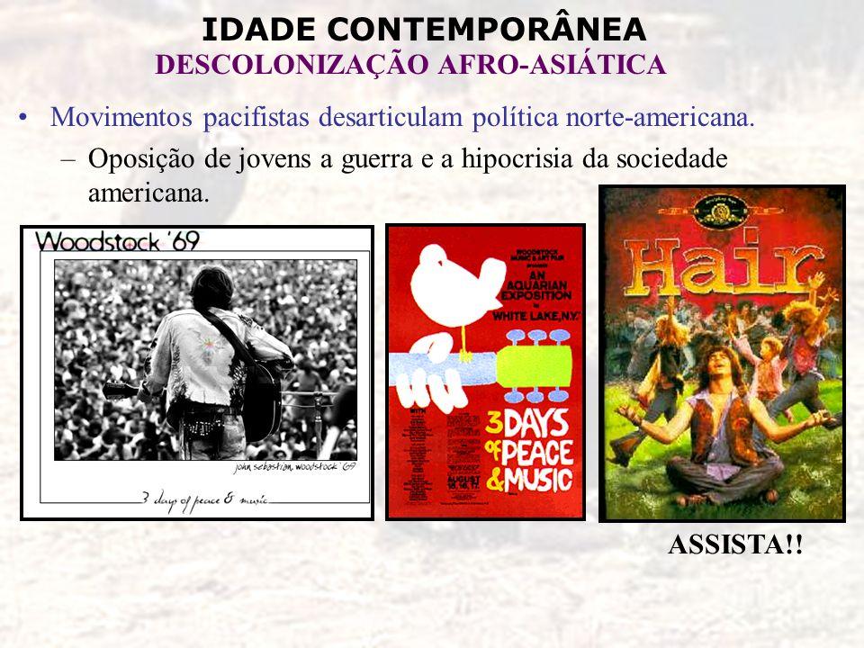 IDADE CONTEMPORÂNEA DESCOLONIZAÇÃO AFRO-ASIÁTICA Movimentos pacifistas desarticulam política norte-americana. –Oposição de jovens a guerra e a hipocri