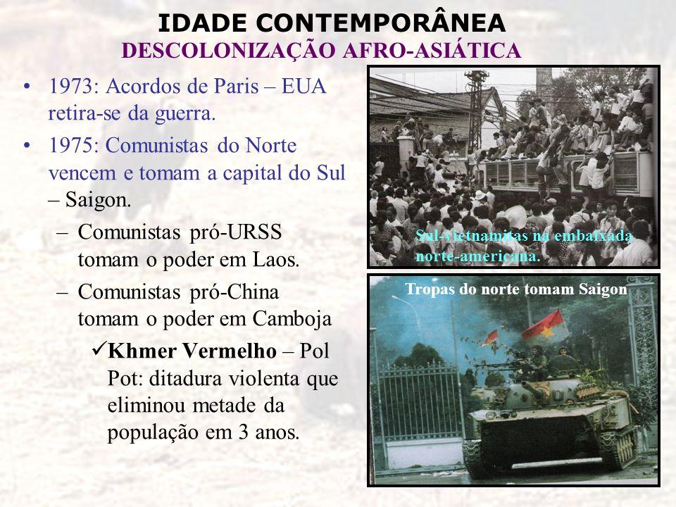 IDADE CONTEMPORÂNEA DESCOLONIZAÇÃO AFRO-ASIÁTICA 1973: Acordos de Paris – EUA retira-se da guerra. 1975: Comunistas do Norte vencem e tomam a capital