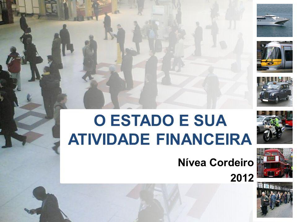 O ESTADO E SUA ATIVIDADE FINANCEIRA Nívea Cordeiro 2012