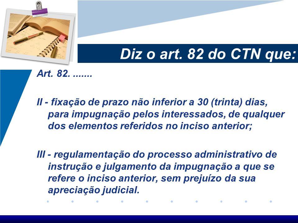 Diz o art. 82 do CTN que: Art. 82........ II - fixação de prazo não inferior a 30 (trinta) dias, para impugnação pelos interessados, de qualquer dos e