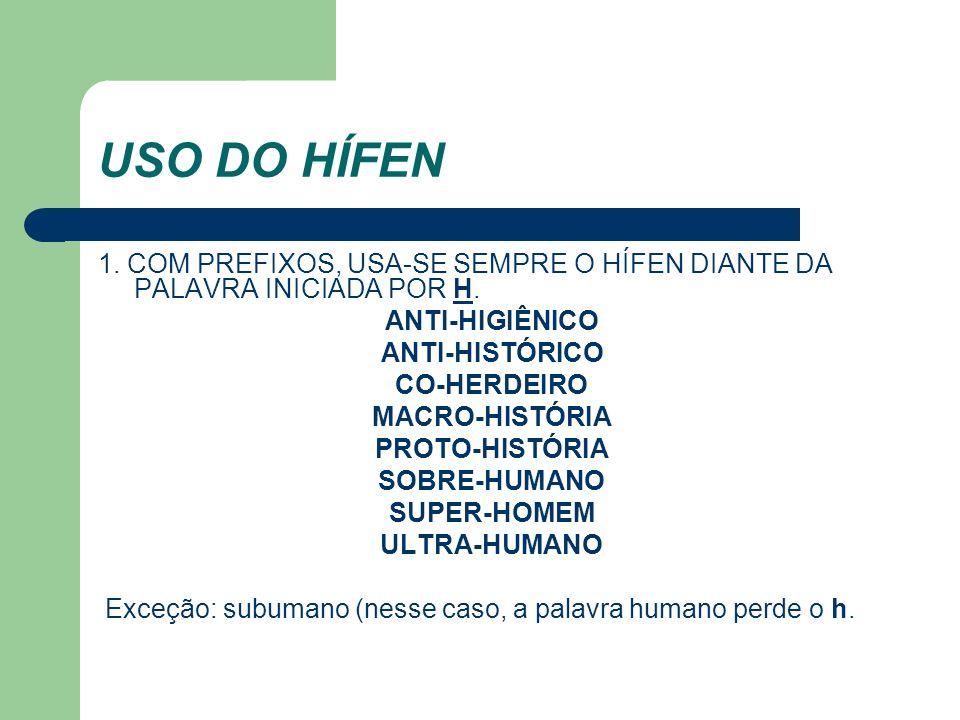 USO DO HÍFEN 1. COM PREFIXOS, USA-SE SEMPRE O HÍFEN DIANTE DA PALAVRA INICIADA POR H. ANTI-HIGIÊNICO ANTI-HISTÓRICO CO-HERDEIRO MACRO-HISTÓRIA PROTO-H