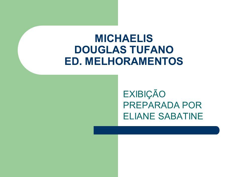 MICHAELIS DOUGLAS TUFANO ED. MELHORAMENTOS EXIBIÇÃO PREPARADA POR ELIANE SABATINE