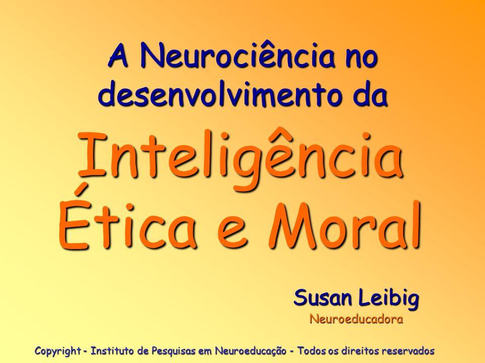 Copyright - Instituto de Pesquisas em Neuroeducação - Todos os direitos reservados Inteligência Ética e Moral A Neurociência no desenvolvimento da Sus