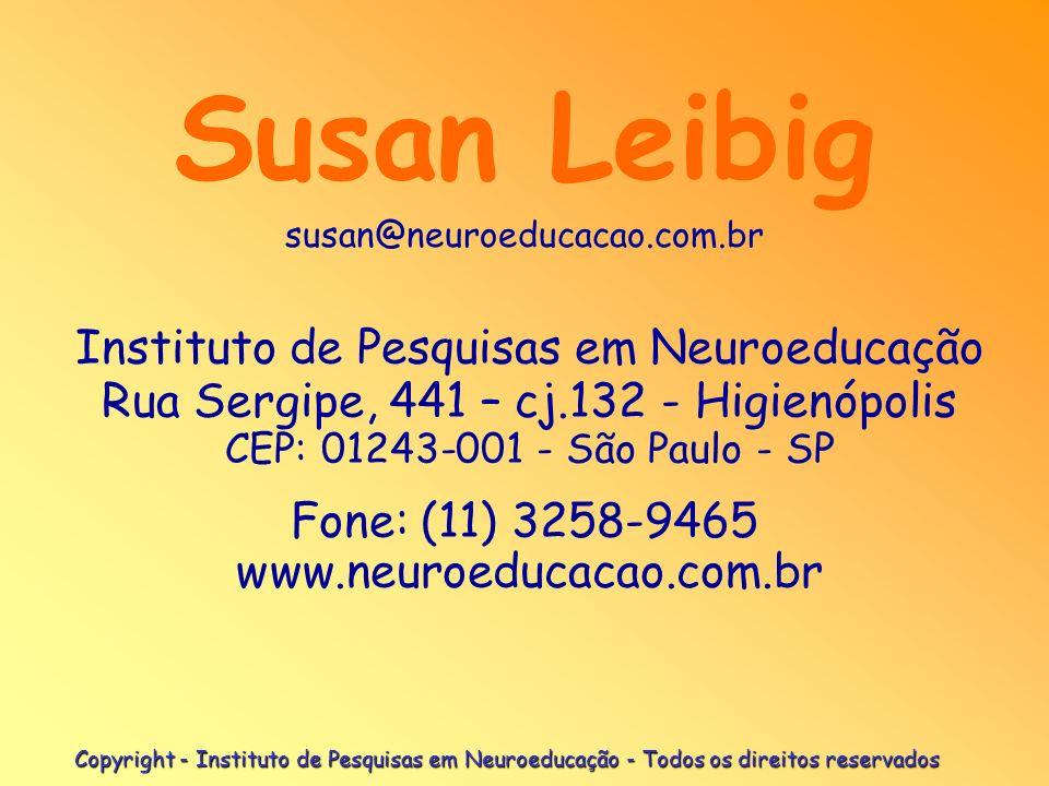 Copyright - Instituto de Pesquisas em Neuroeducação - Todos os direitos reservados Susan Leibig Instituto de Pesquisas em Neuroeducação Rua Sergipe, 4
