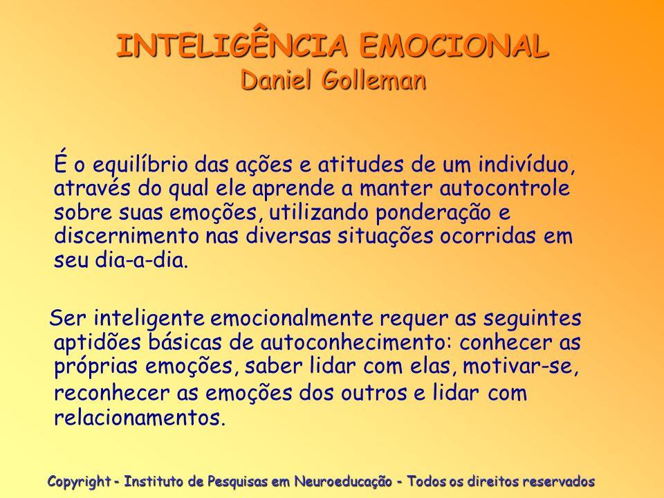 Copyright - Instituto de Pesquisas em Neuroeducação - Todos os direitos reservados INTELIGÊNCIA EMOCIONAL Daniel Golleman É o equilíbrio das ações e a