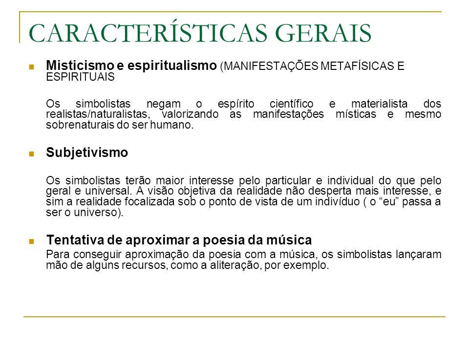 CARACTERÍSTICAS GERAIS Misticismo e espiritualismo (MANIFESTAÇÕES METAFÍSICAS E ESPIRITUAIS Os simbolistas negam o espírito científico e materialista