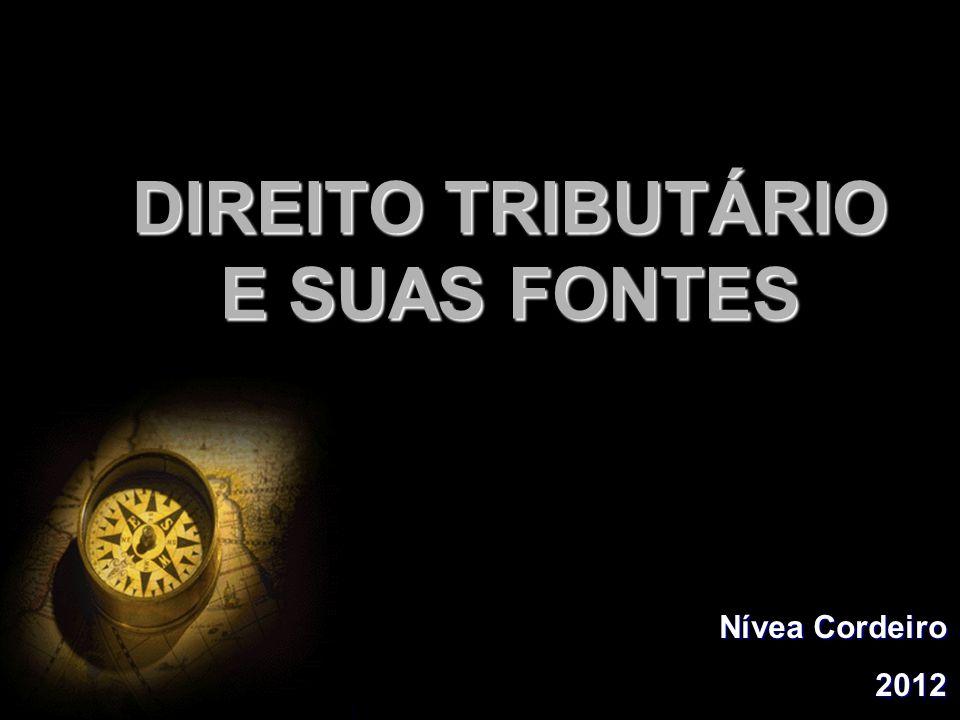 DIREITO TRIBUTÁRIO E SUAS FONTES Nívea Cordeiro 2012