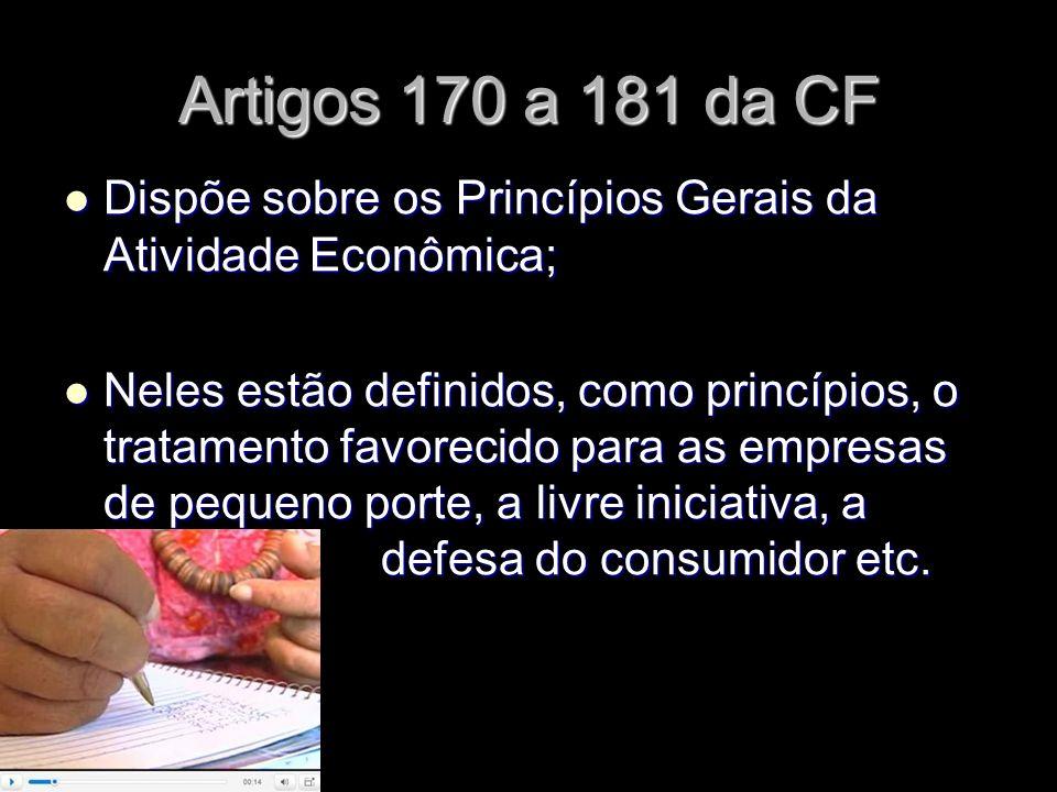 X Xx X x Artigos 170 a 181 da CF Dispõe sobre os Princípios Gerais da Atividade Econômica; Dispõe sobre os Princípios Gerais da Atividade Econômica; N
