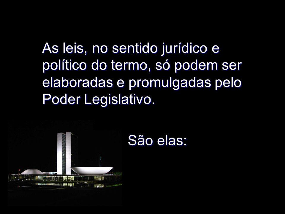 X Xx X x As leis, no sentido jurídico e político do termo, só podem ser elaboradas e promulgadas pelo Poder Legislativo. São elas: