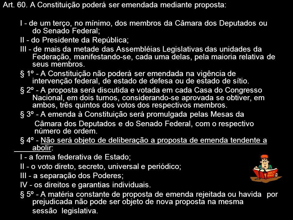 X Xx X x Art. 60. A Constituição poderá ser emendada mediante proposta: I - de um terço, no mínimo, dos membros da Câmara dos Deputados ou do Senado F