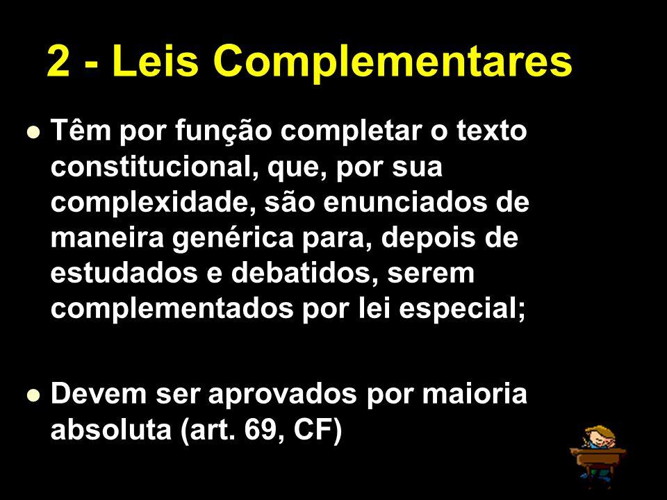 X Xx X x Têm por função completar o texto constitucional, que, por sua complexidade, são enunciados de maneira genérica para, depois de estudados e de