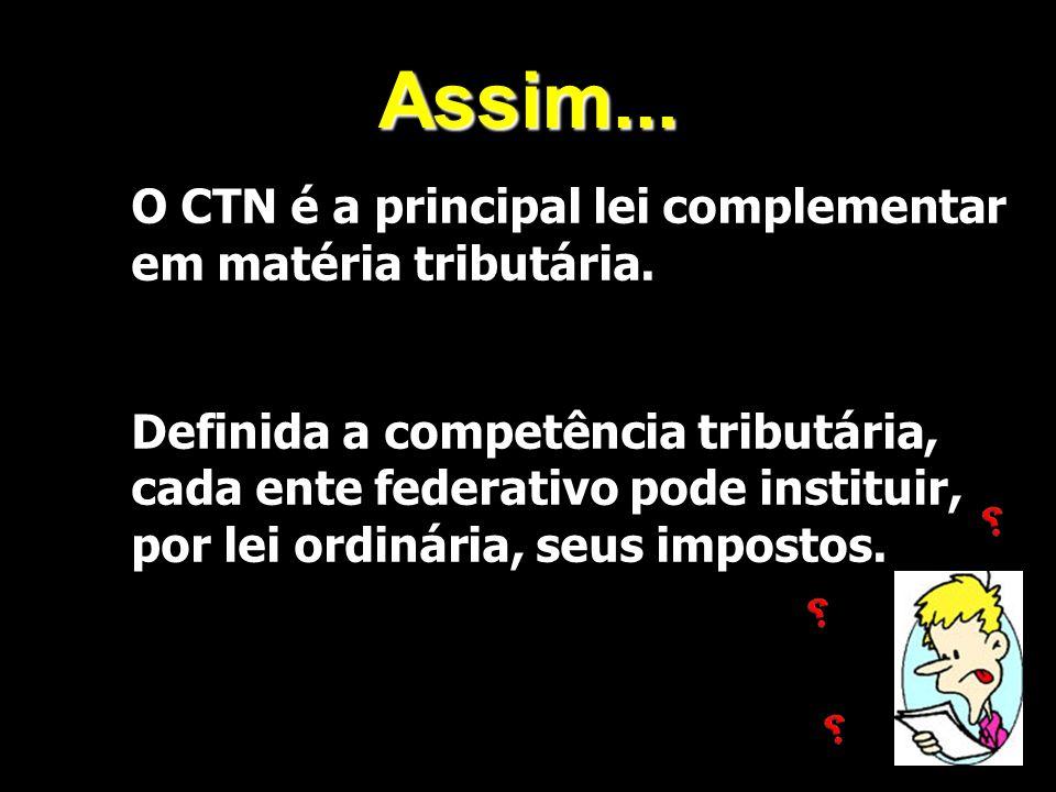 X Xx X x Assim... O CTN é a principal lei complementar em matéria tributária. Definida a competência tributária, cada ente federativo pode instituir,