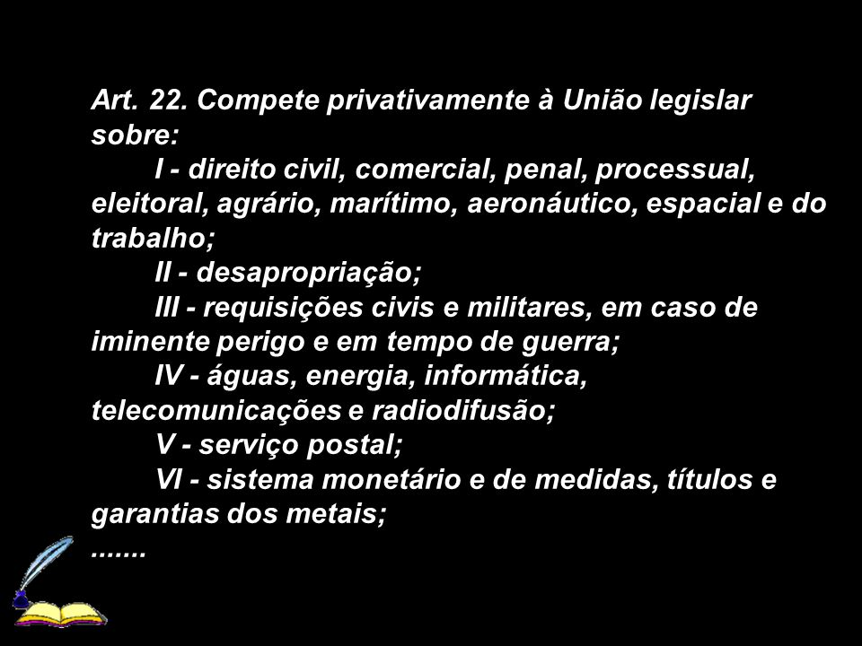X Xx X x Art. 22. Compete privativamente à União legislar sobre: I - direito civil, comercial, penal, processual, eleitoral, agrário, marítimo, aeroná