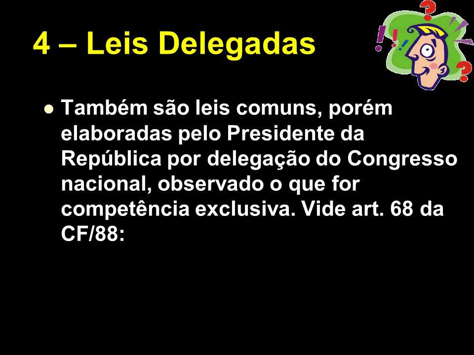 X Xx X x Também são leis comuns, porém elaboradas pelo Presidente da República por delegação do Congresso nacional, observado o que for competência ex