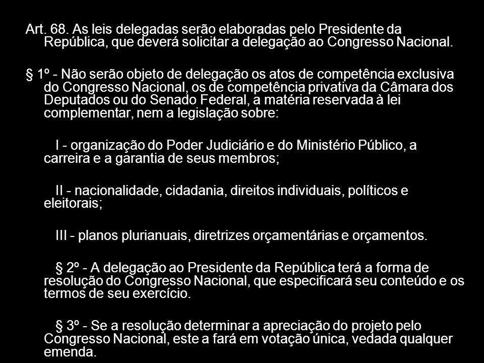 X Xx X x Art. 68. As leis delegadas serão elaboradas pelo Presidente da República, que deverá solicitar a delegação ao Congresso Nacional. § 1º - Não