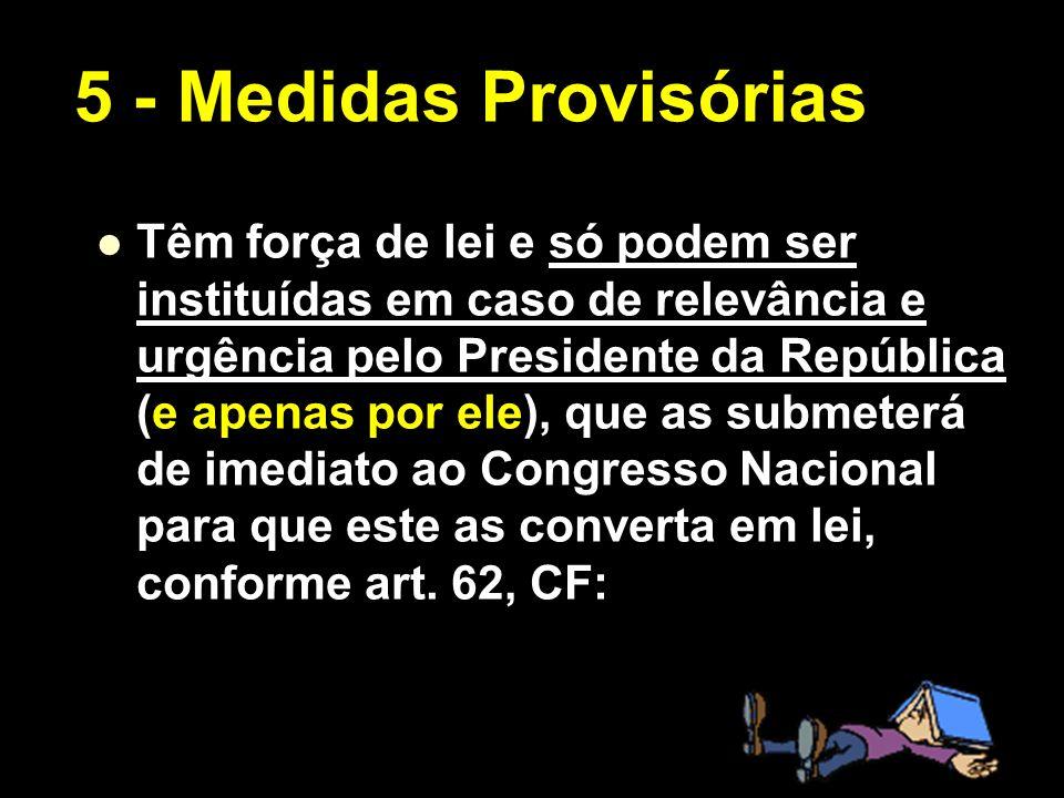 X Xx X x Têm força de lei e só podem ser instituídas em caso de relevância e urgência pelo Presidente da República (e apenas por ele), que as submeter