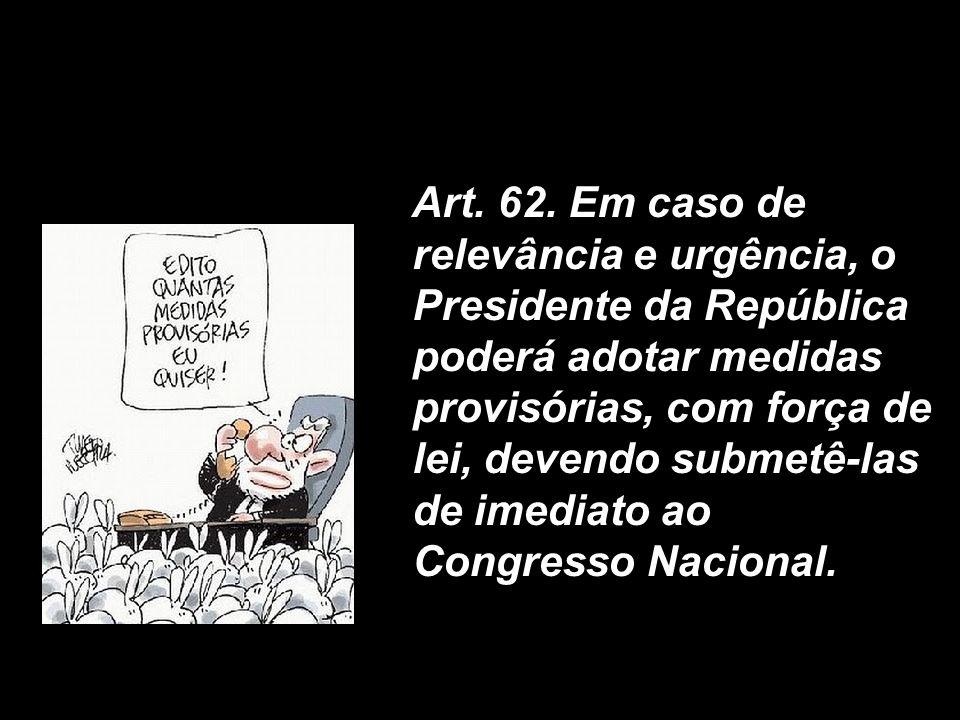 X Xx X x Art. 62. Em caso de relevância e urgência, o Presidente da República poderá adotar medidas provisórias, com força de lei, devendo submetê-las