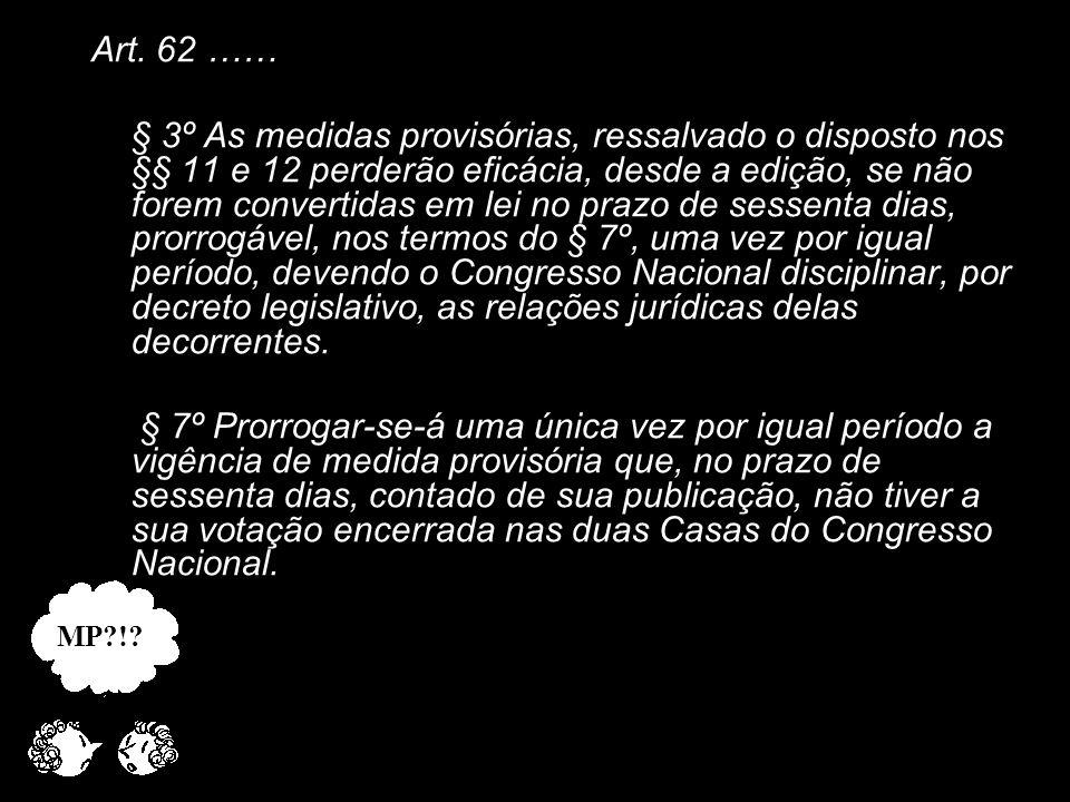 X Xx X x Art. 62 …… § 3º As medidas provisórias, ressalvado o disposto nos §§ 11 e 12 perderão eficácia, desde a edição, se não forem convertidas em l
