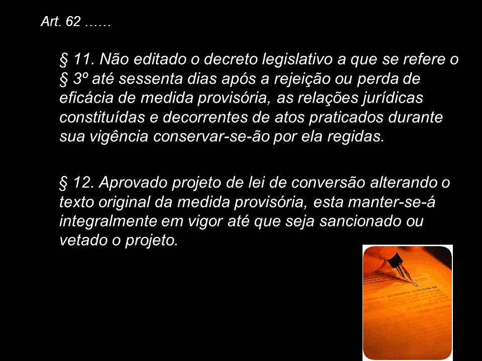 X Xx X x Art. 62 …… § 11. Não editado o decreto legislativo a que se refere o § 3º até sessenta dias após a rejeição ou perda de eficácia de medida pr