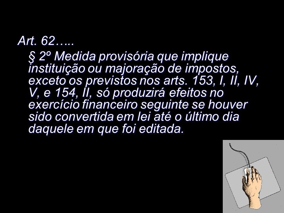 X Xx X x Art. 62….. § 2º Medida provisória que implique instituição ou majoração de impostos, exceto os previstos nos arts. 153, I, II, IV, V, e 154,