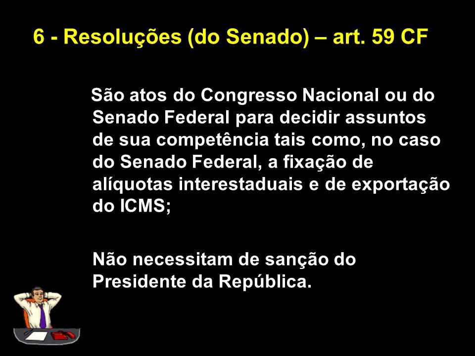 X Xx X x São atos do Congresso Nacional ou do Senado Federal para decidir assuntos de sua competência tais como, no caso do Senado Federal, a fixação