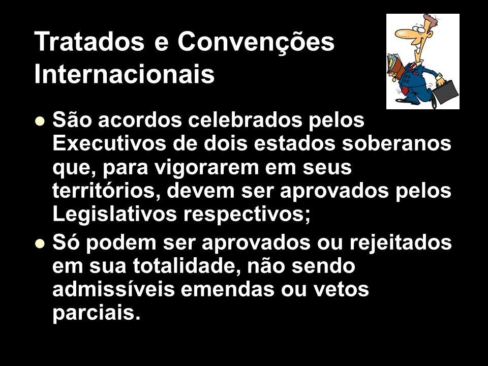X Xx X x São acordos celebrados pelos Executivos de dois estados soberanos que, para vigorarem em seus territórios, devem ser aprovados pelos Legislat