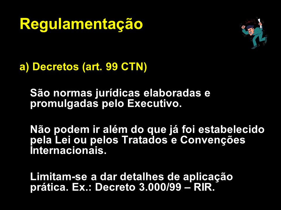 X Xx X x a) Decretos (art. 99 CTN) São normas jurídicas elaboradas e promulgadas pelo Executivo. Não podem ir além do que já foi estabelecido pela Lei