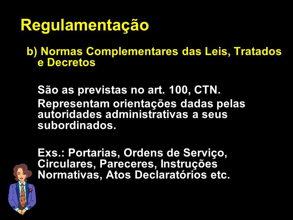 X Xx X x b) Normas Complementares das Leis, Tratados e Decretos São as previstas no art. 100, CTN. Representam orientações dadas pelas autoridades adm